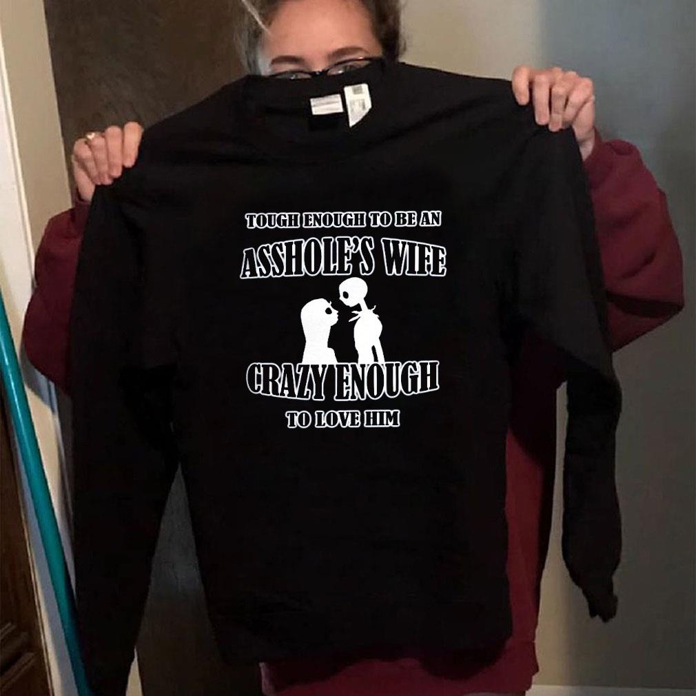 Tough enough to be an asshole wife crazy enough to love him shirt long sleeved