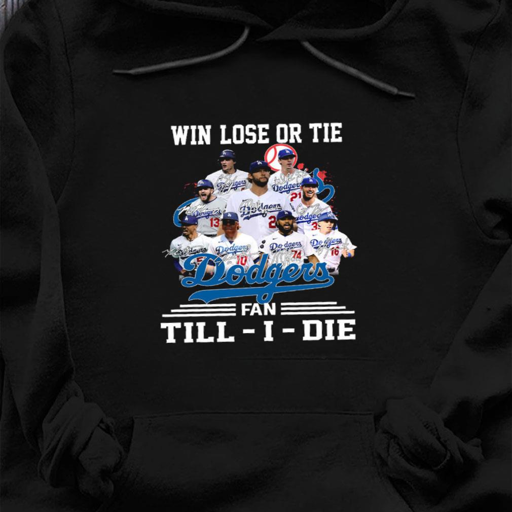 Win lose or tie dodgers fan till i die shirt hoodie