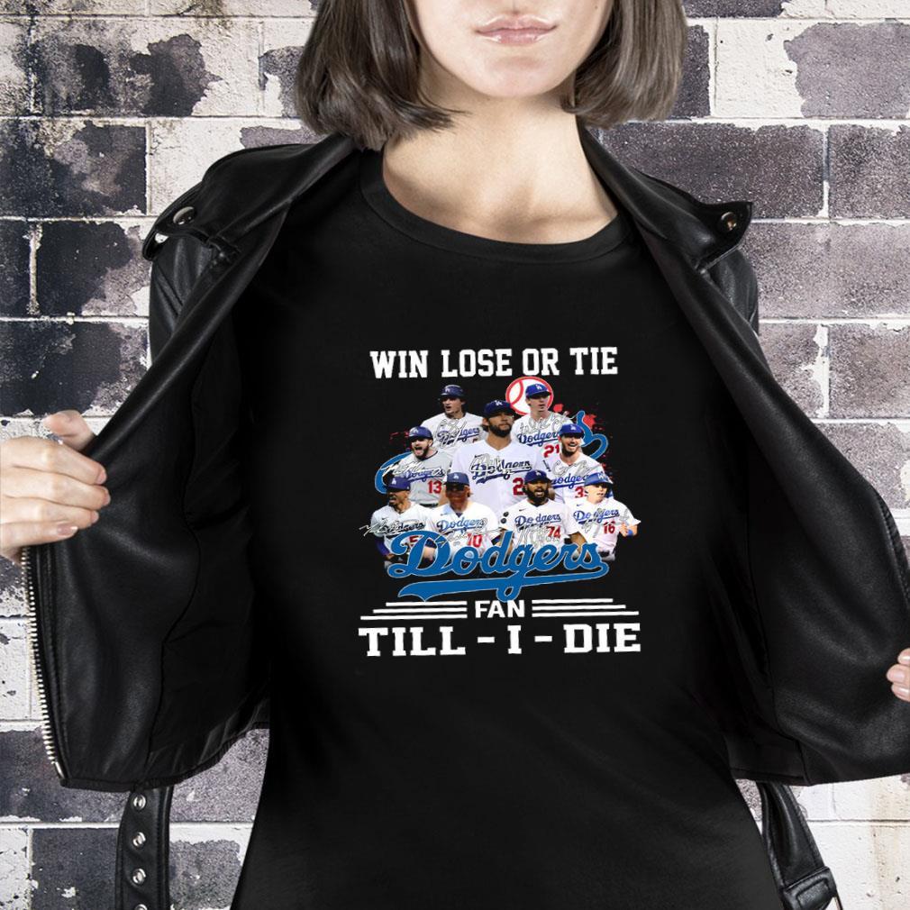 Win lose or tie dodgers fan till i die shirt ladies tee