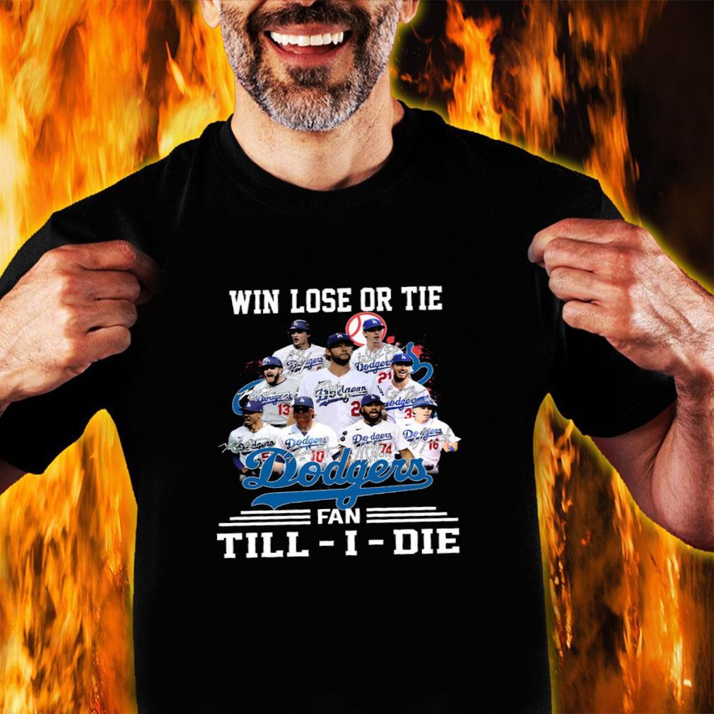 Win lose or tie dodgers fan till i die shirt unisex