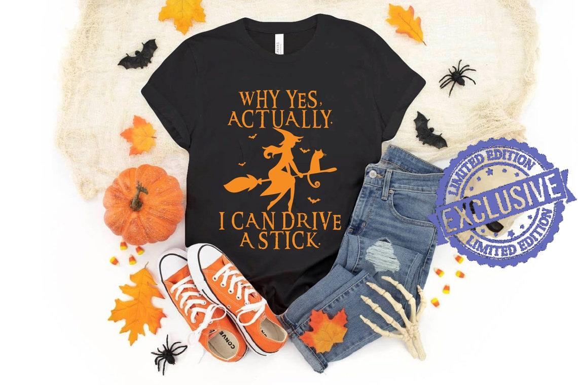 Yes I Can Drive A Stick shirt, Funny Halloween shirt