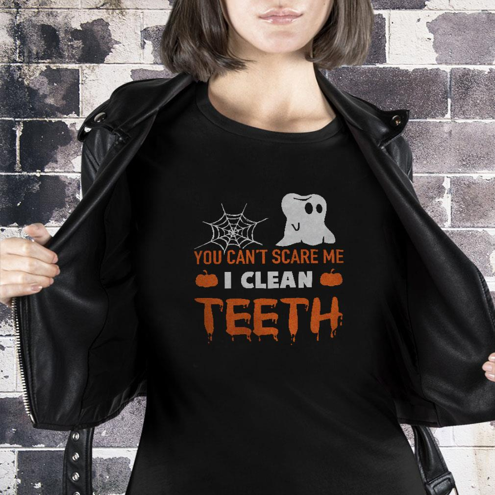 You can't scare me i clean teeth shirt ladies tee