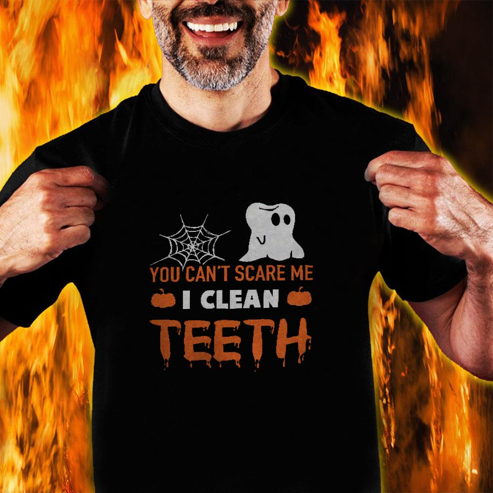 You can't scare me i clean teeth shirt unisex