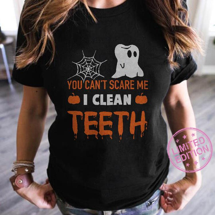 You can't scare me i clean teeth shirt