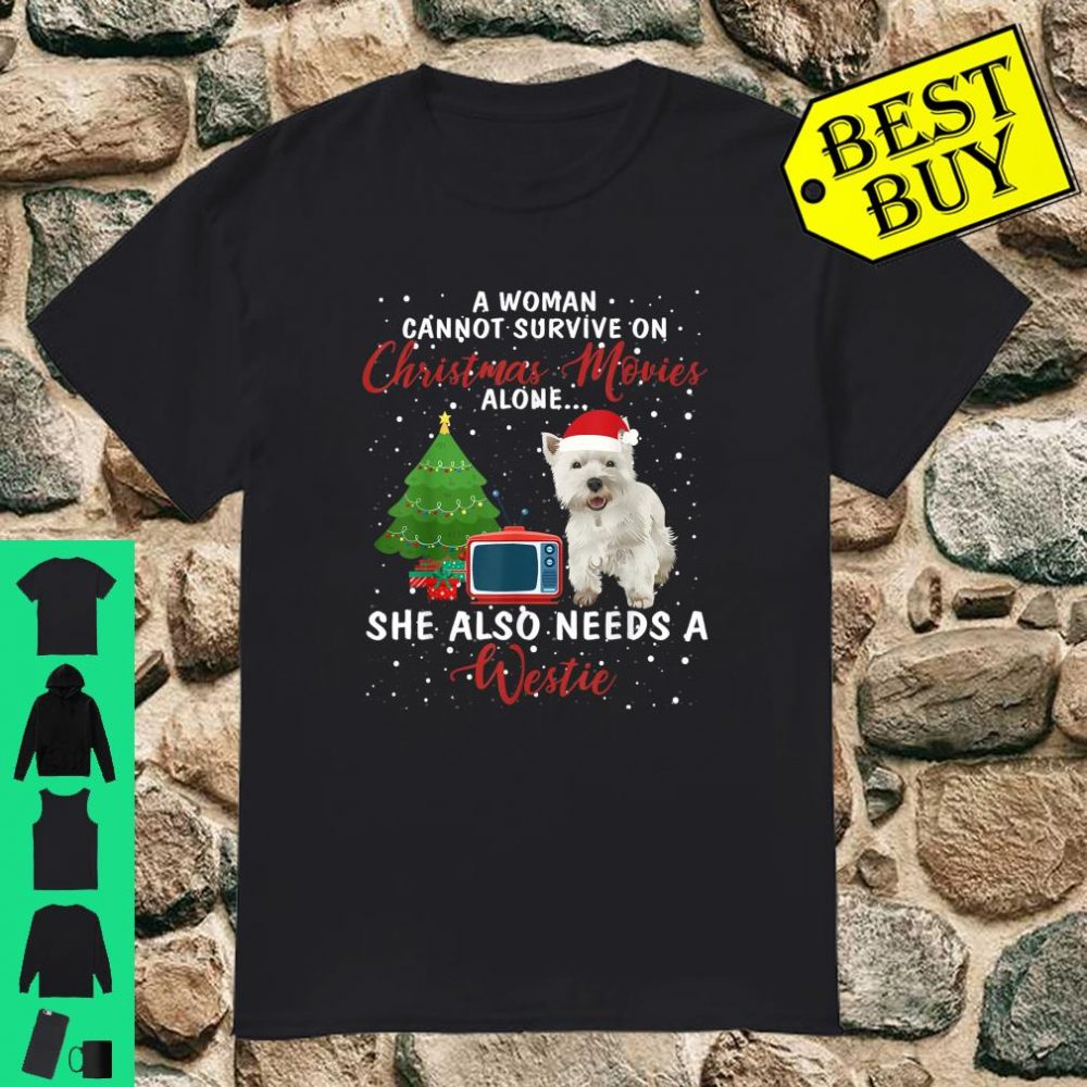A Woman Cannot Survive On Christmas Movies Alone She Needs A Westie Dog shirt