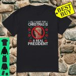 All I Want For Christmas Is Real President Ugly Xmas shirt