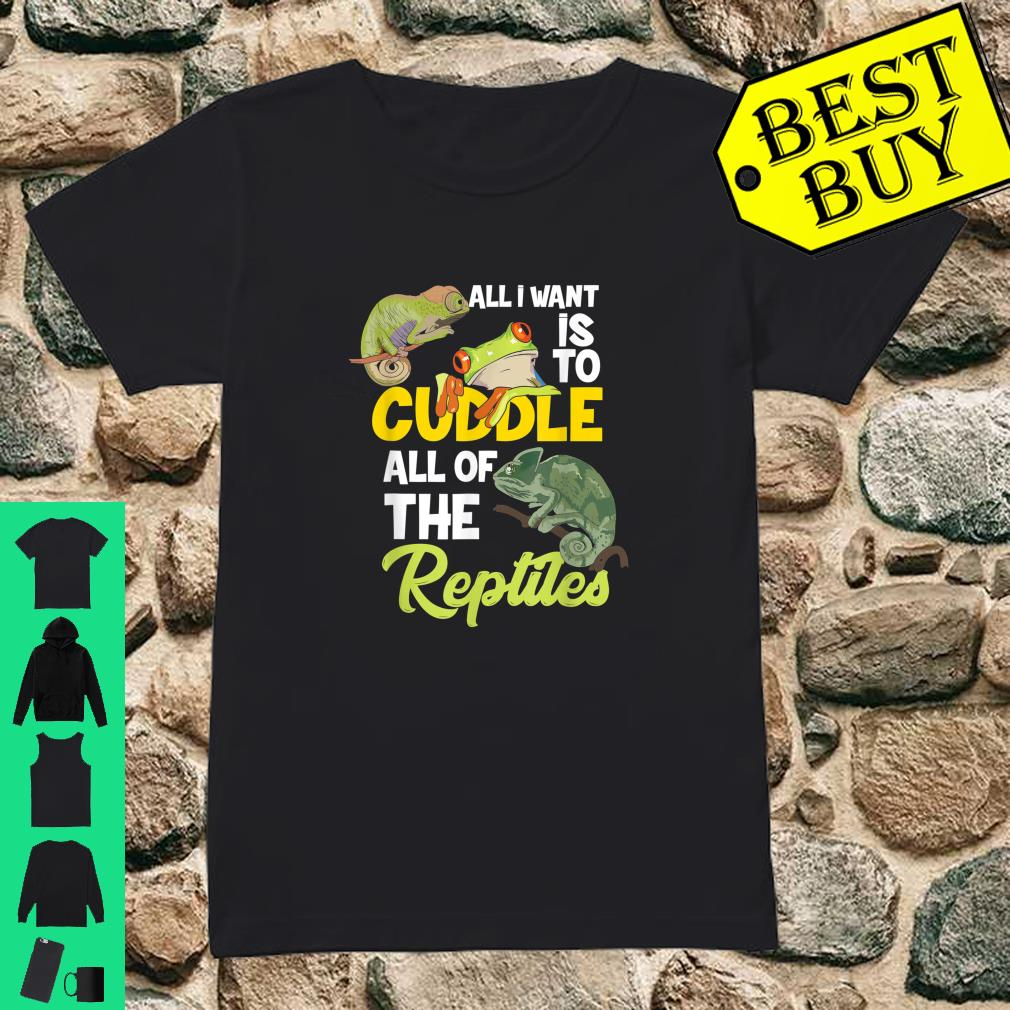 All I Want Is To Cuddle All Off The Reptiles Reptilien Terrarianer Herpetologie shirt ladies tee
