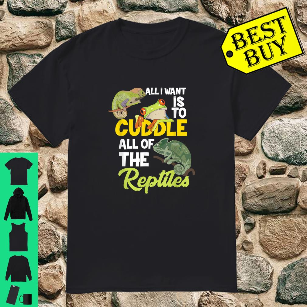 All I Want Is To Cuddle All Off The Reptiles Reptilien Terrarianer Herpetologie shirt