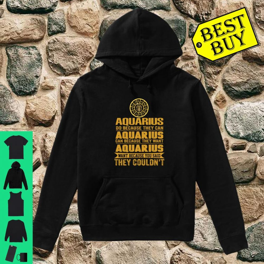 Aquarius Do Because They Can Aquarius Zodiac Birthday shirt hoodie