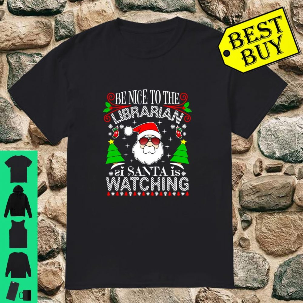 Be Nice To The Librarian Santa Is Watching Xmas Ugly shirt