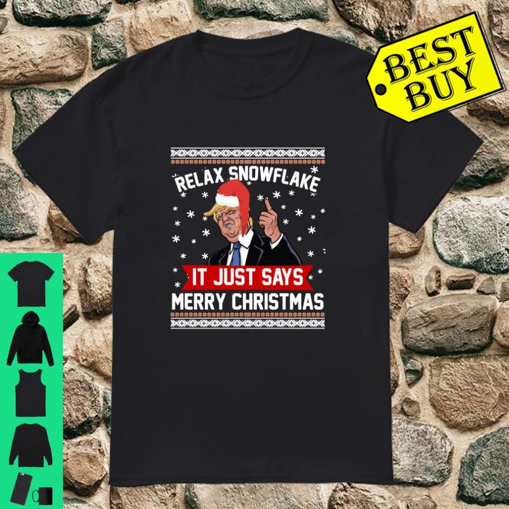 Donald Trump Relax Snowflake It Just Says Merry Christmas shirt