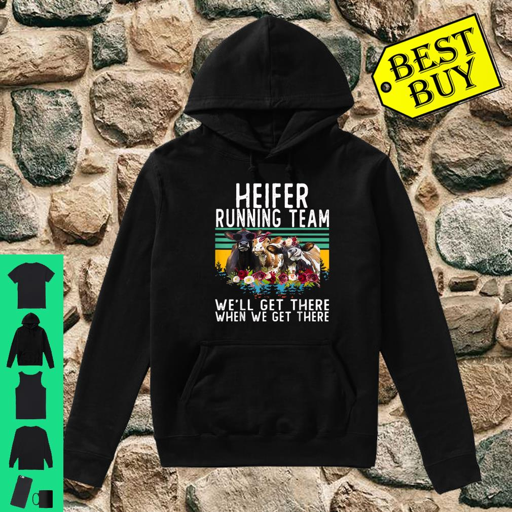 Heifer Running Team We'll Get There When We Get There Shirt hoodie