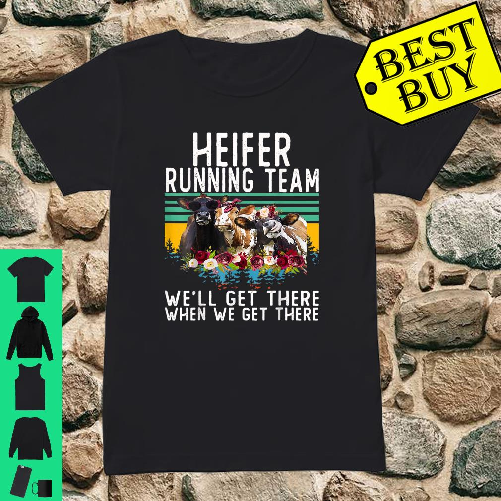 Heifer Running Team We'll Get There When We Get There Shirt ladies tee