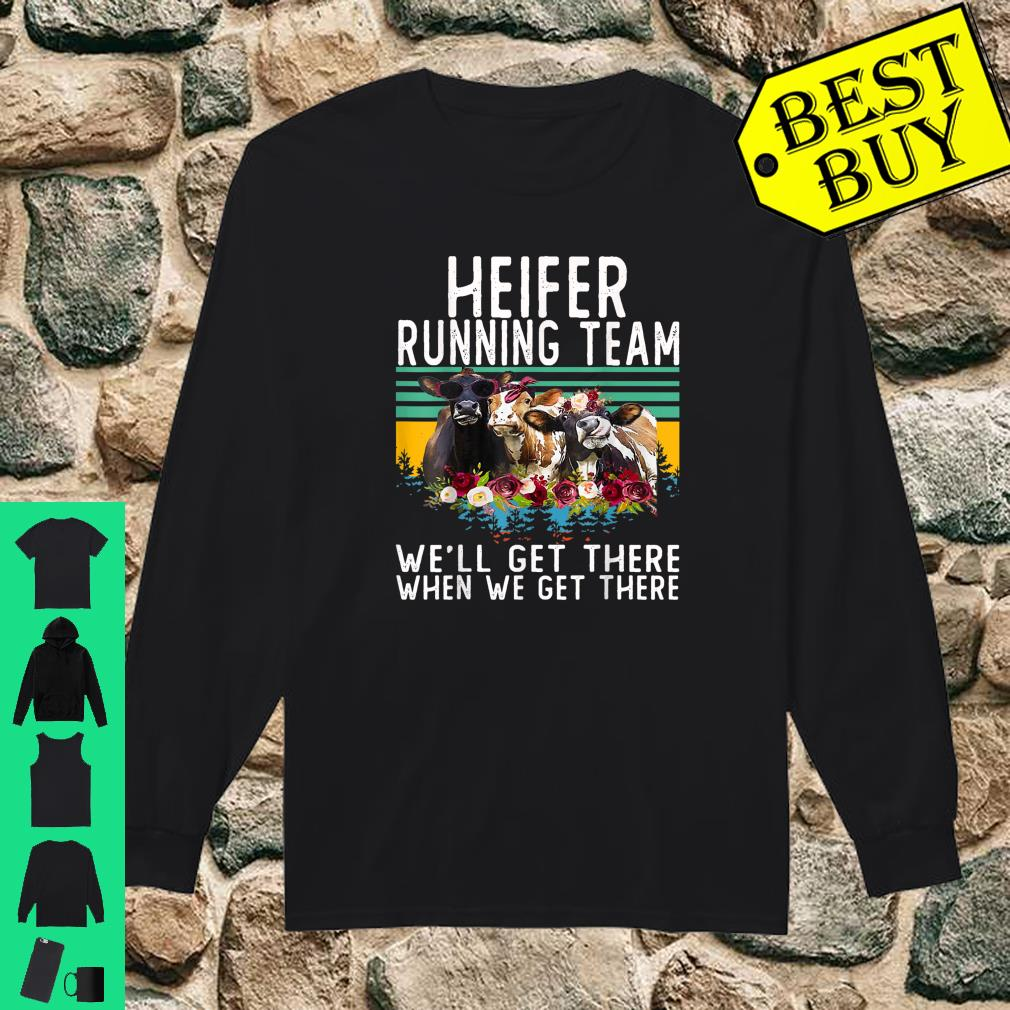 Heifer Running Team We'll Get There When We Get There Shirt long sleeved