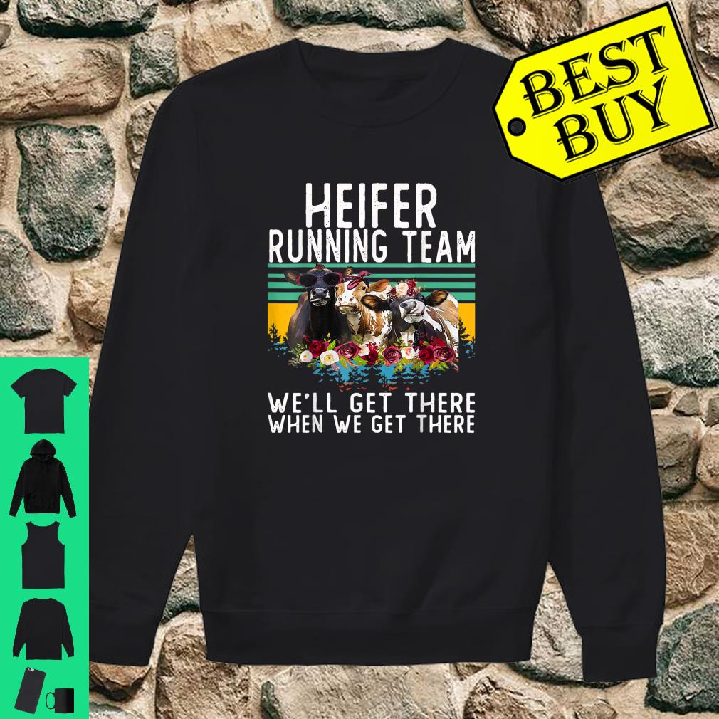 Heifer Running Team We'll Get There When We Get There Shirt sweater