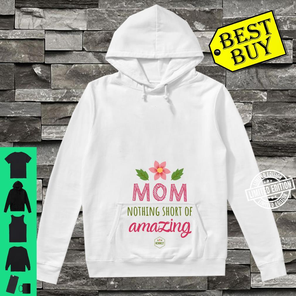 Mom Nothing Short of Amazing Gift for Mom Shirt hoodie